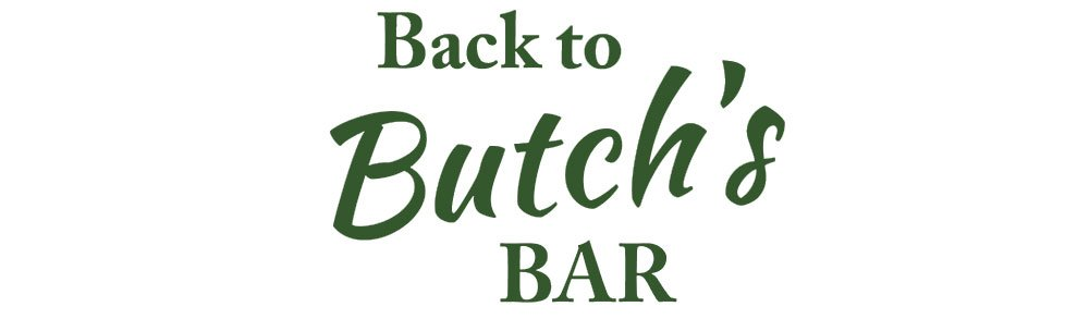 Back to Butch's Bar
